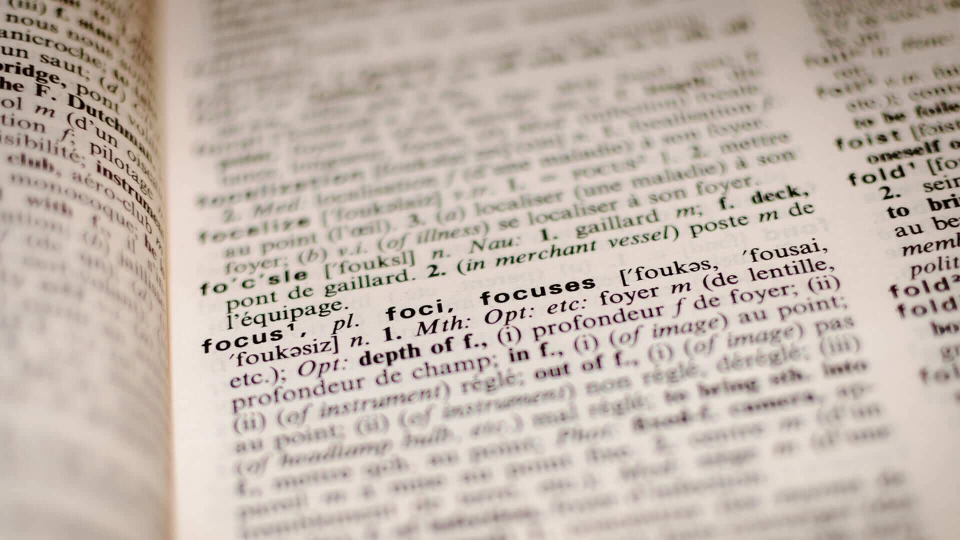 The word focus is the only word that is not blurry in a dictionary.